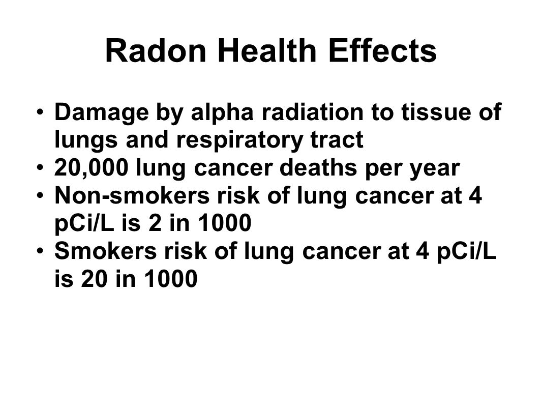 Radon Health Effects Damage by alpha radiation to tissue of lungs and respiratory tract. 20,000 lung cancer deaths per year.