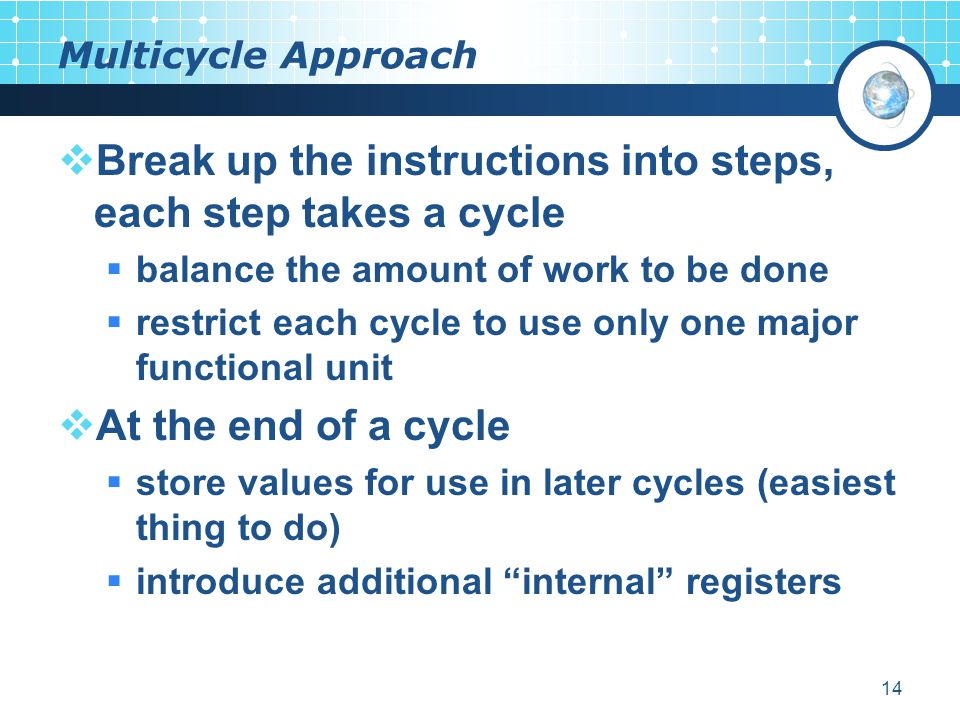 Break up the instructions into steps, each step takes a cycle