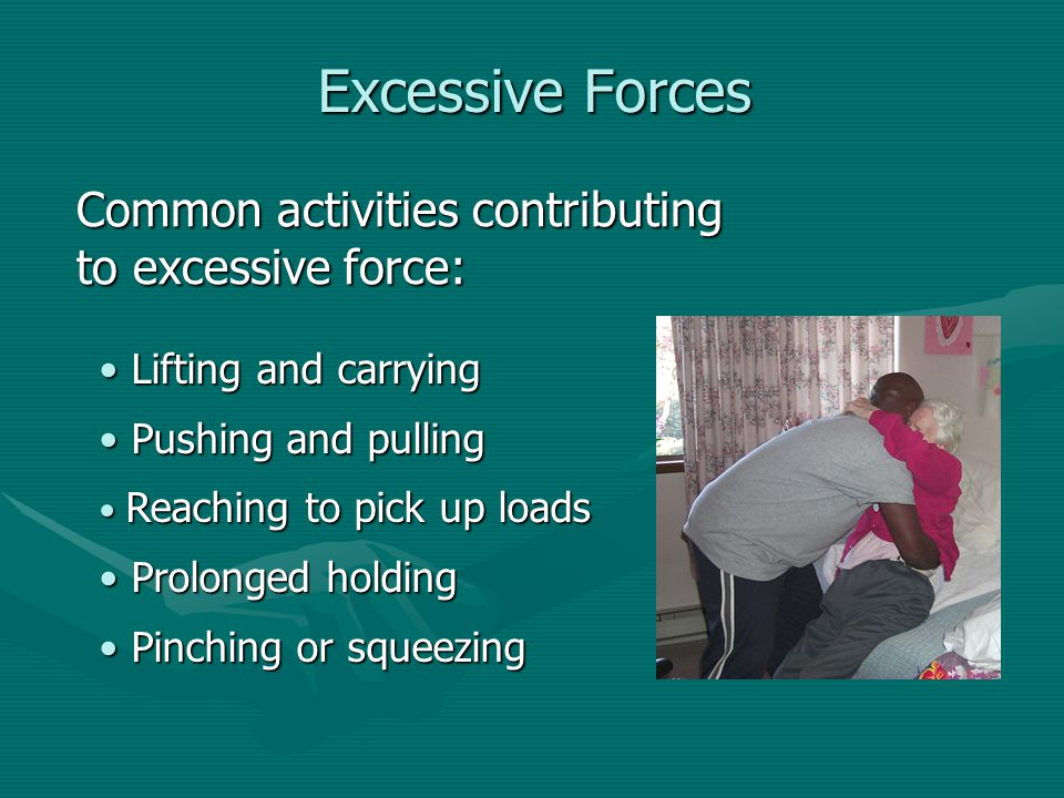 Excessive Forces Common activities contributing to excessive force: