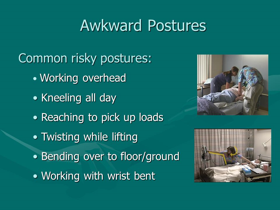 Awkward Postures Common risky postures: Kneeling all day