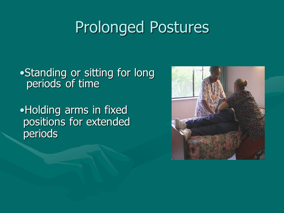 Prolonged Postures Standing or sitting for long periods of time