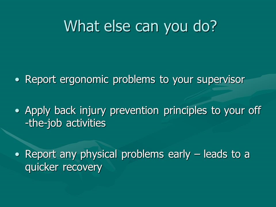 What else can you do Report ergonomic problems to your supervisor