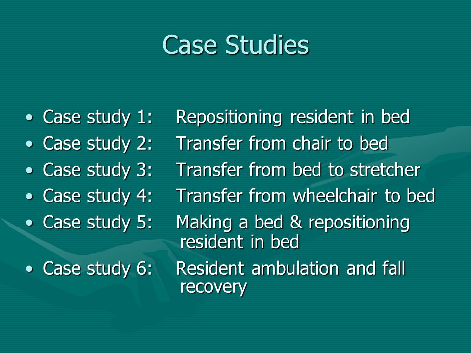 Case Studies Case study 1: Repositioning resident in bed