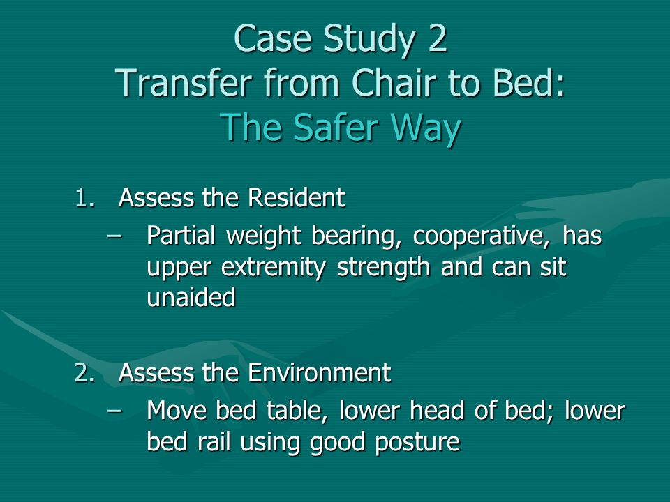 Case Study 2 Transfer from Chair to Bed: The Safer Way