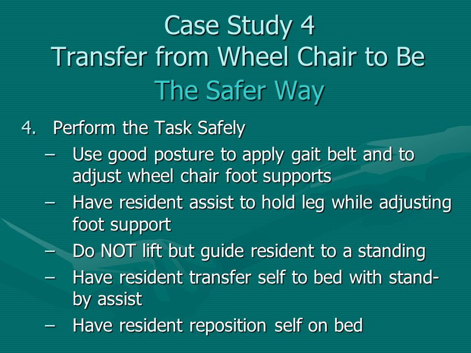 Case Study 4 Transfer from Wheel Chair to Be The Safer Way