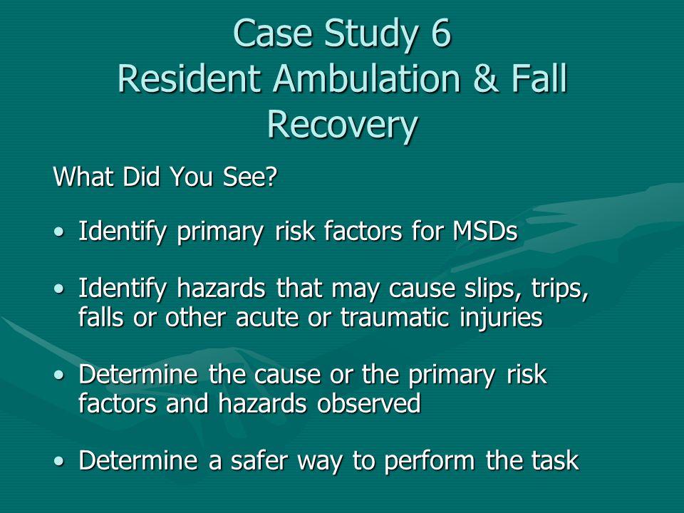 Case Study 6 Resident Ambulation & Fall Recovery