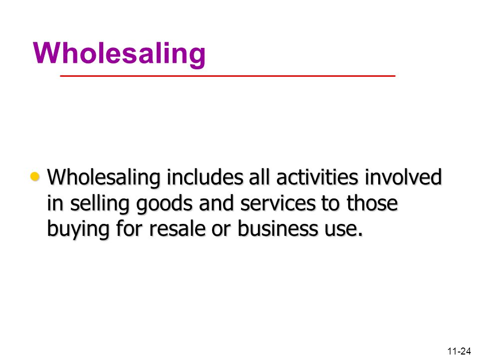 Wholesaling Wholesaling includes all activities involved in selling goods and services to those buying for resale or business use.