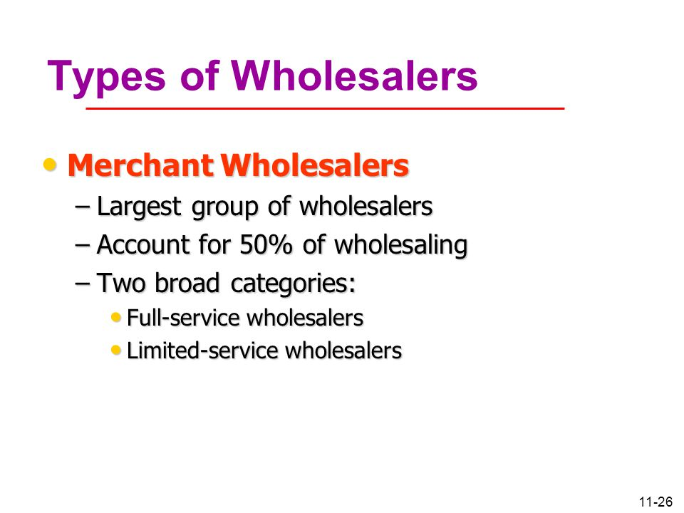 Types of Wholesalers Merchant Wholesalers Largest group of wholesalers
