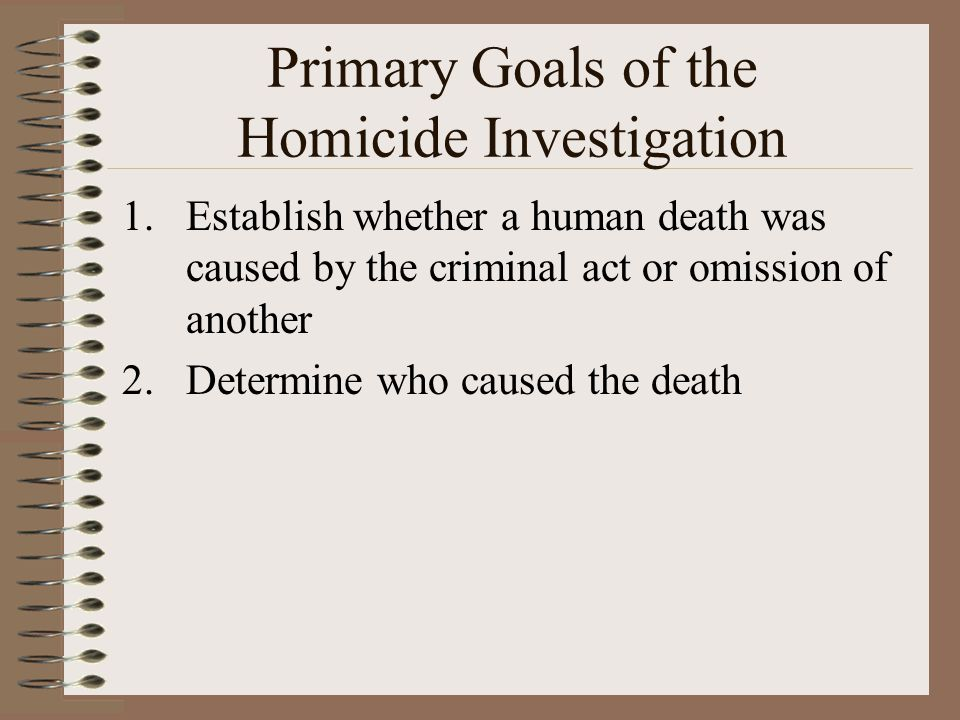 Primary Goals of the Homicide Investigation