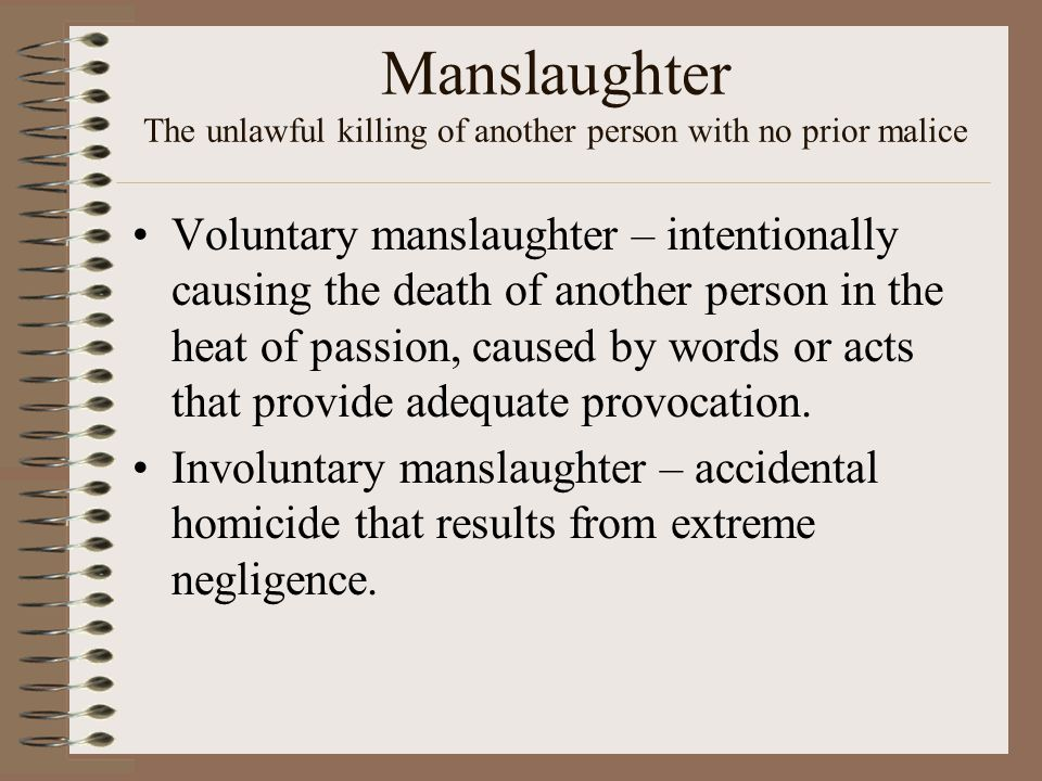 Manslaughter The unlawful killing of another person with no prior malice