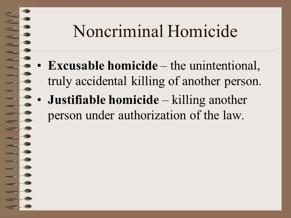 Noncriminal Homicide Excusable homicide – the unintentional, truly accidental killing of another person.