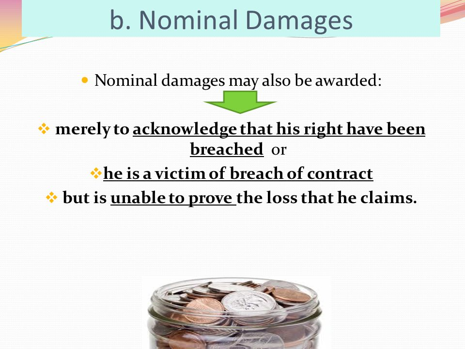 b. Nominal Damages Nominal damages may also be awarded: