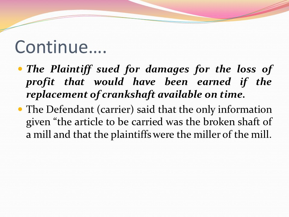 Continue…. The Plaintiff sued for damages for the loss of profit that would have been earned if the replacement of crankshaft available on time.