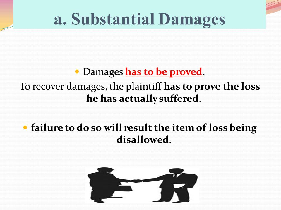 a. Substantial Damages Damages has to be proved.