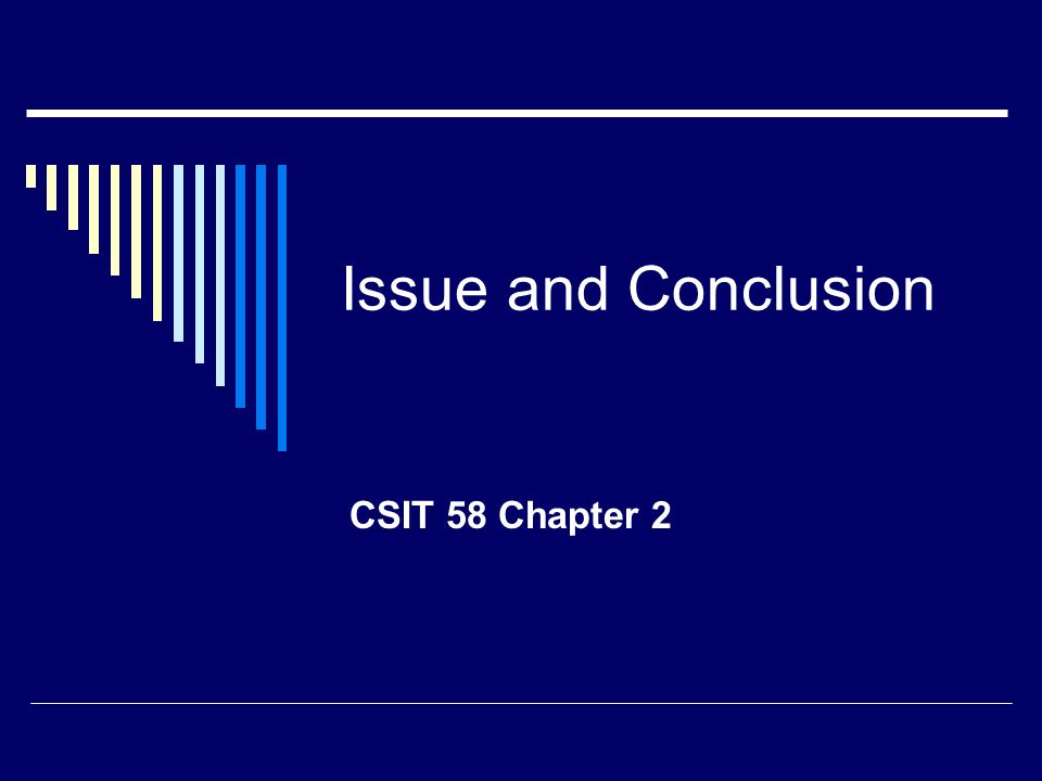 Issue and Conclusion CSIT 58 Chapter 2