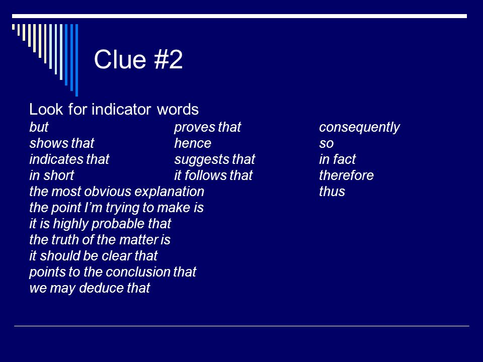 Clue #2 Look for indicator words but proves that consequently