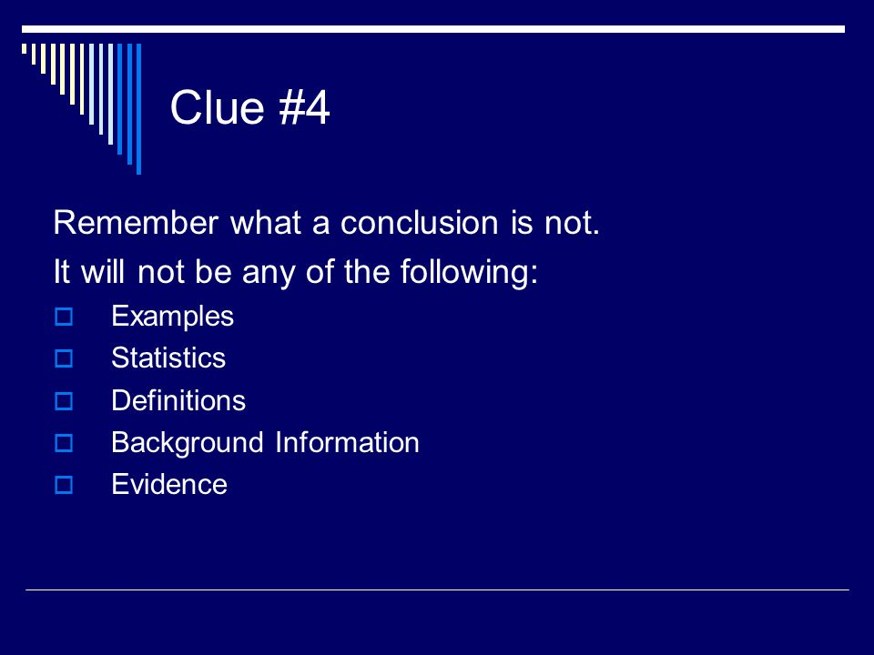 Clue #4 Remember what a conclusion is not.