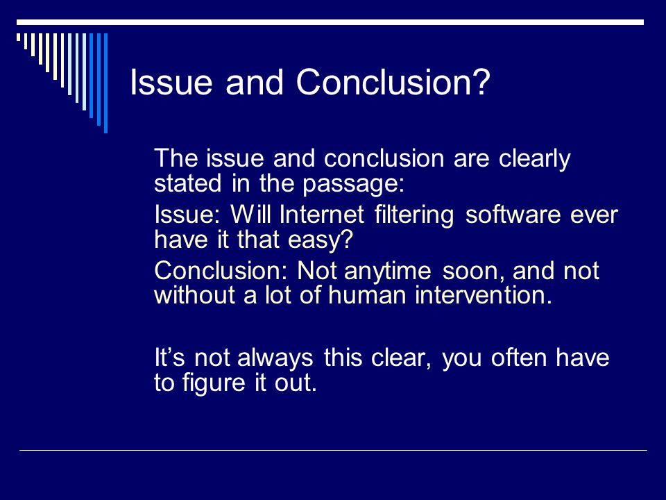 Issue and Conclusion The issue and conclusion are clearly stated in the passage: Issue: Will Internet filtering software ever have it that easy