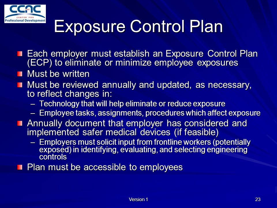 Exposure Control Plan Each employer must establish an Exposure Control Plan (ECP) to eliminate or minimize employee exposures.