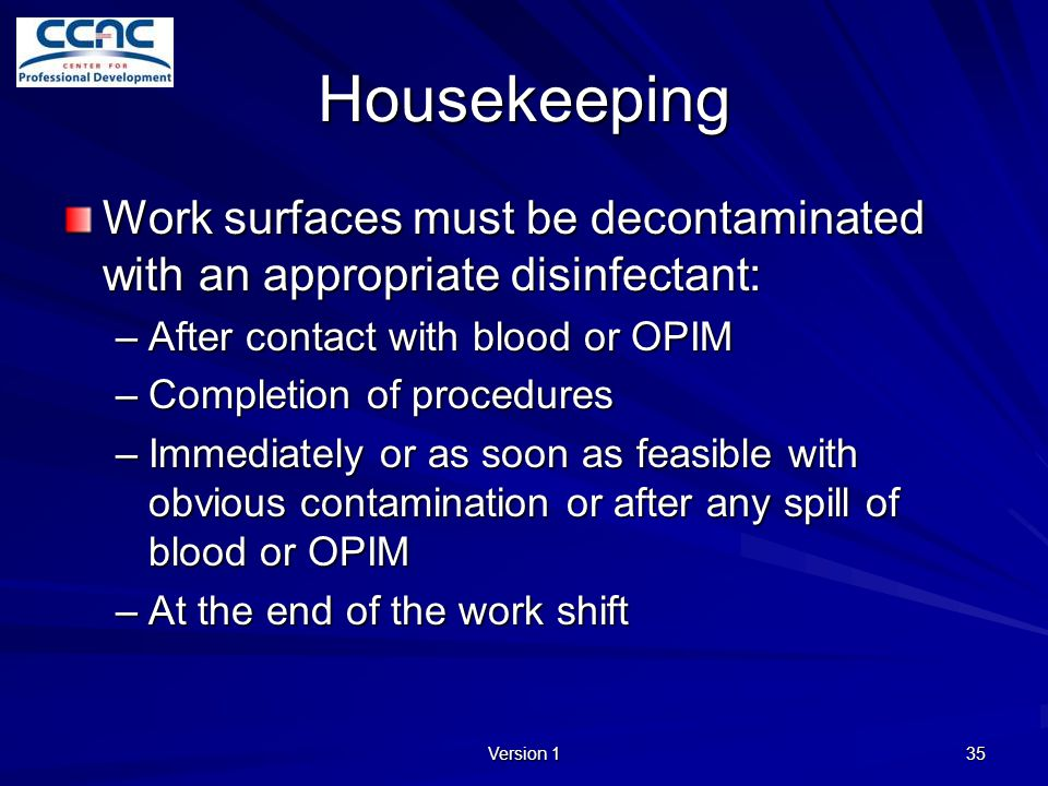 Housekeeping Work surfaces must be decontaminated with an appropriate disinfectant: After contact with blood or OPIM.