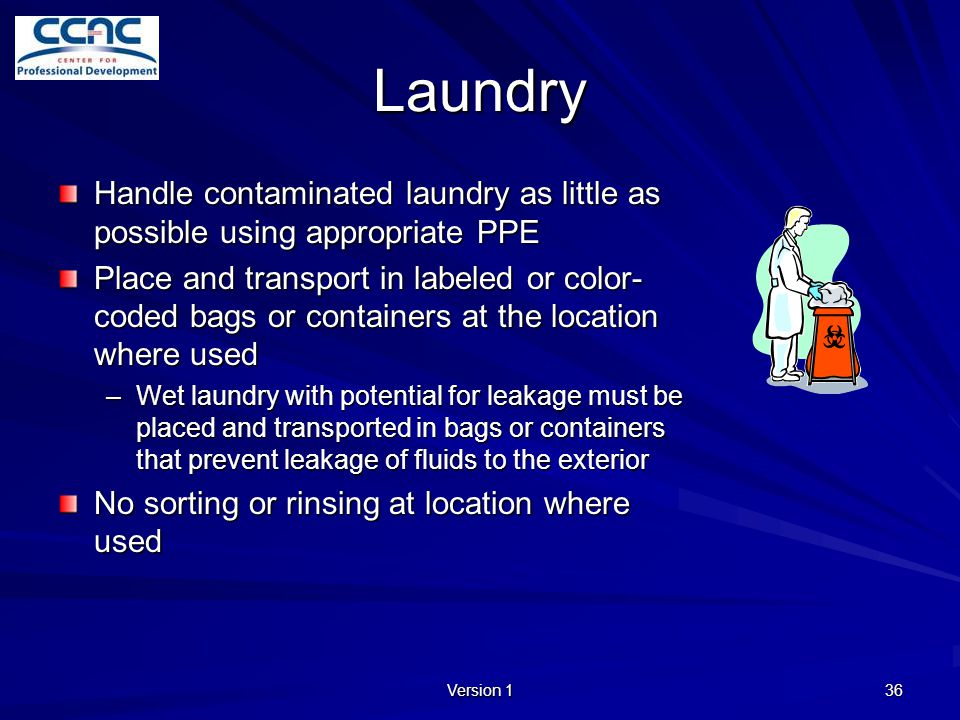 Laundry Handle contaminated laundry as little as possible using appropriate PPE.