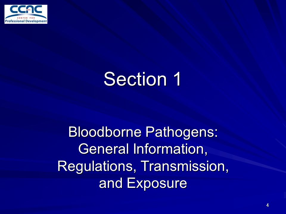 Section 1 Bloodborne Pathogens: General Information, Regulations, Transmission, and Exposure