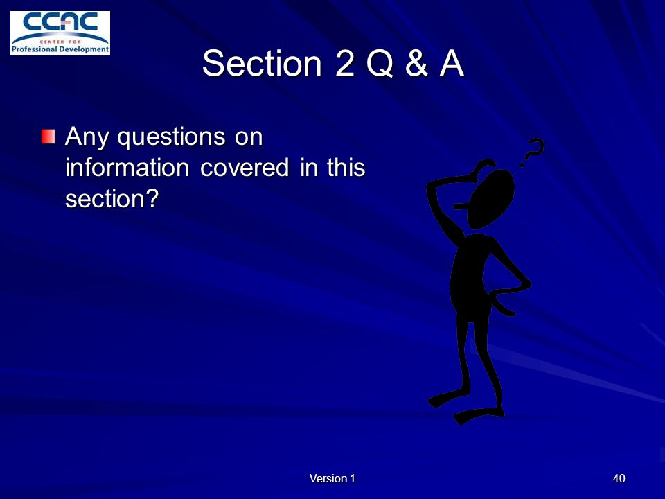 Section 2 Q & A Any questions on information covered in this section