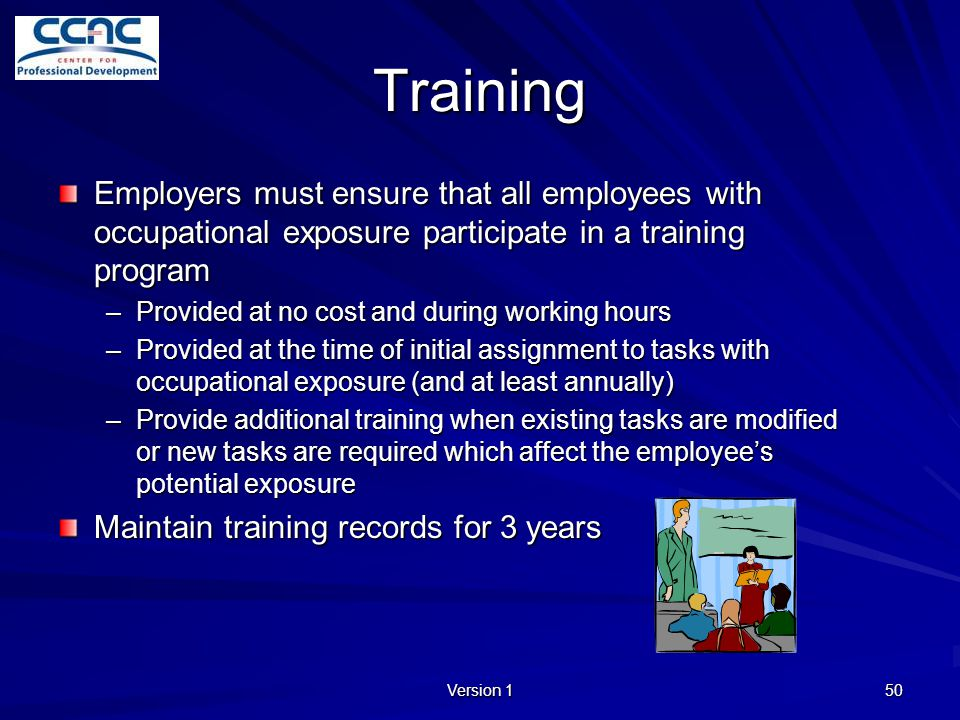 Training Employers must ensure that all employees with occupational exposure participate in a training program.