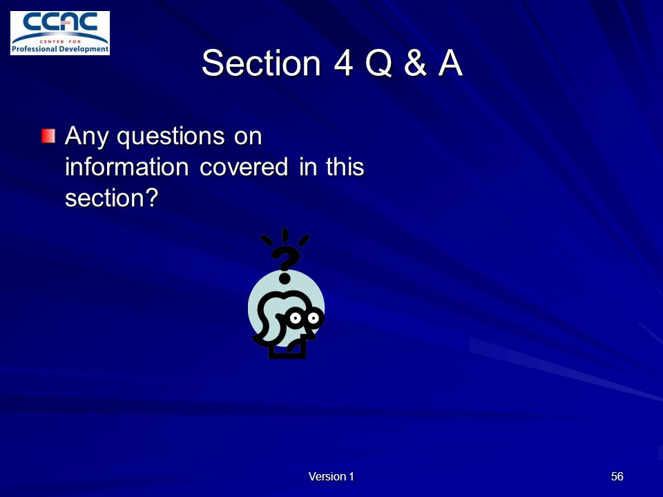 Section 4 Q & A Any questions on information covered in this section