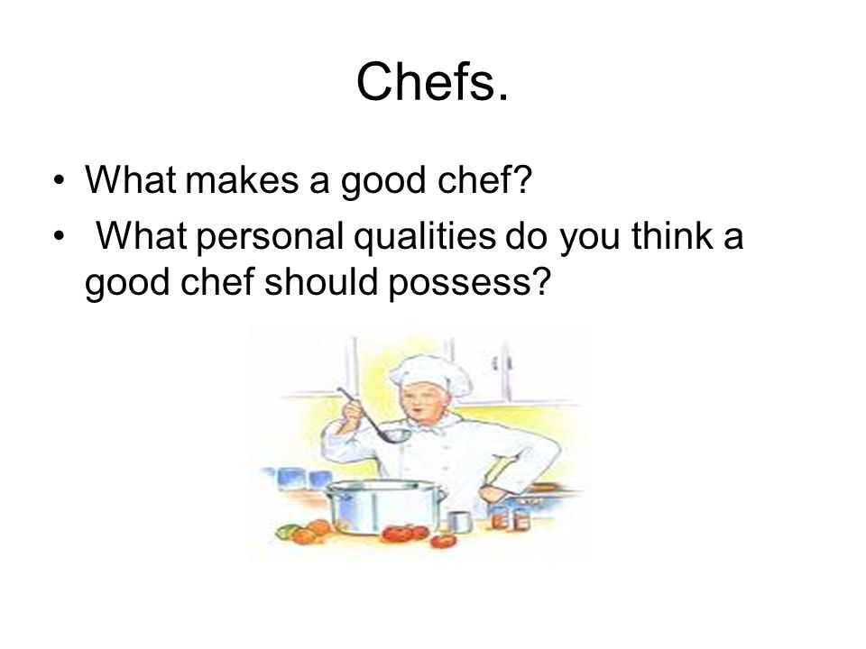 Chefs. What makes a good chef