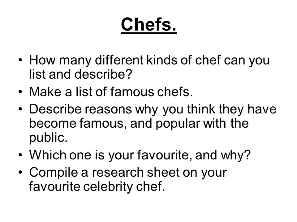 Chefs. How many different kinds of chef can you list and describe