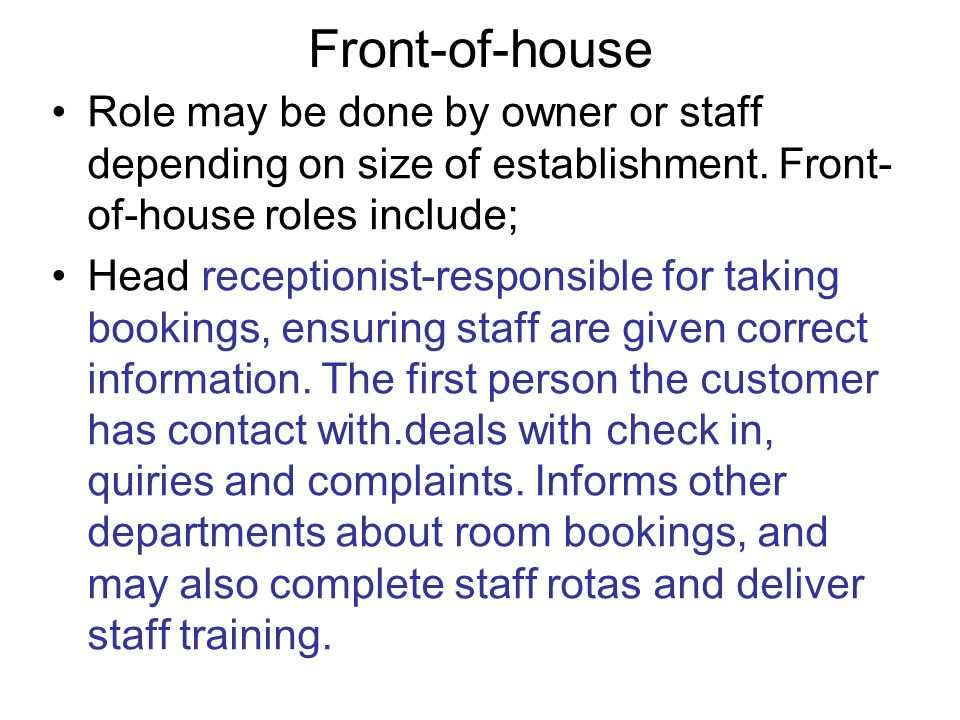 Front-of-house Role may be done by owner or staff depending on size of establishment. Front-of-house roles include;