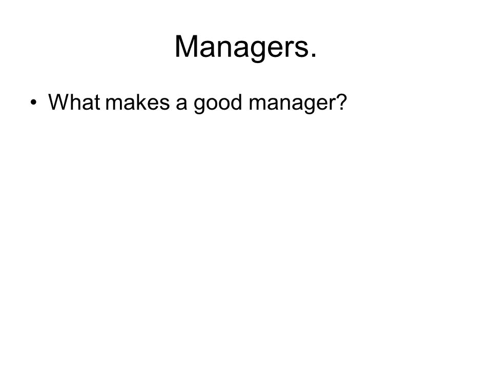 Managers. What makes a good manager