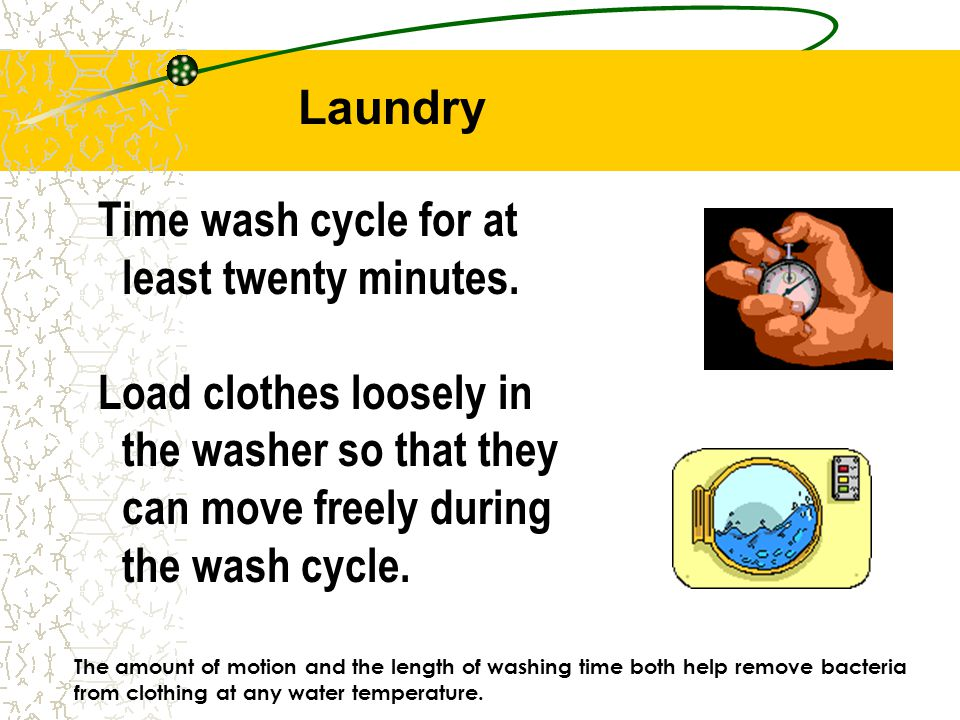 Time wash cycle for at least twenty minutes.