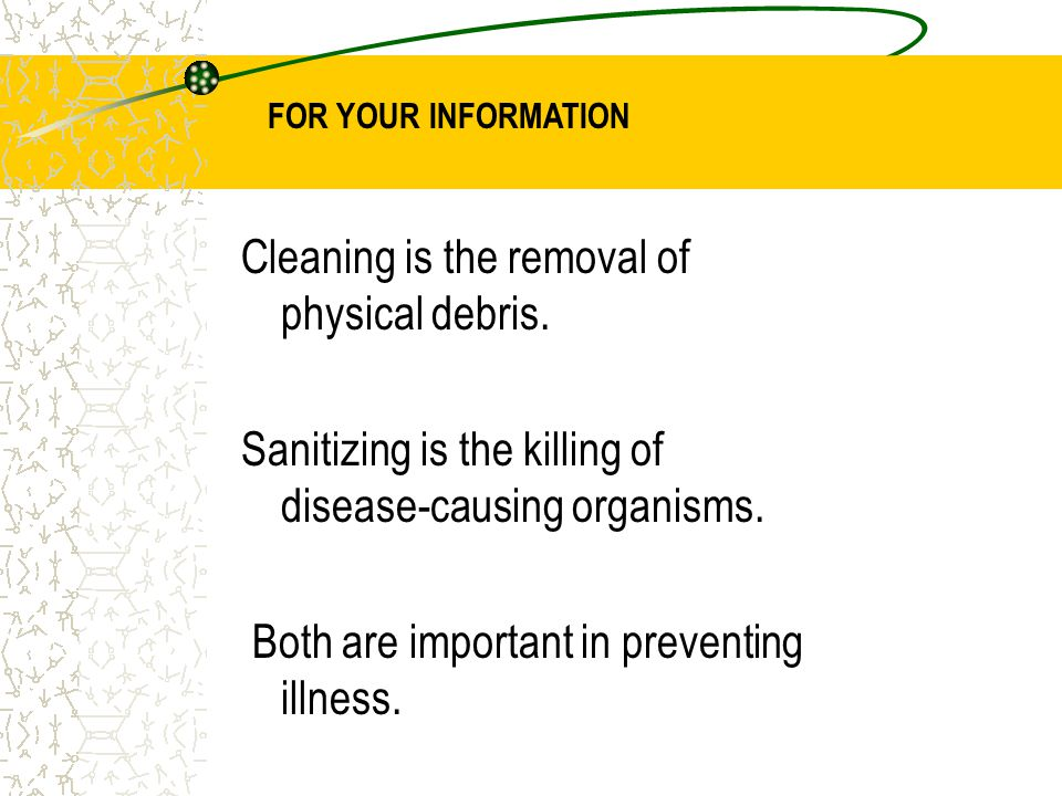 Cleaning is the removal of physical debris.