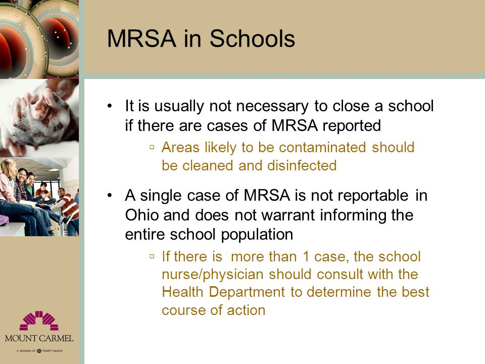 MRSA in Schools It is usually not necessary to close a school if there are cases of MRSA reported.