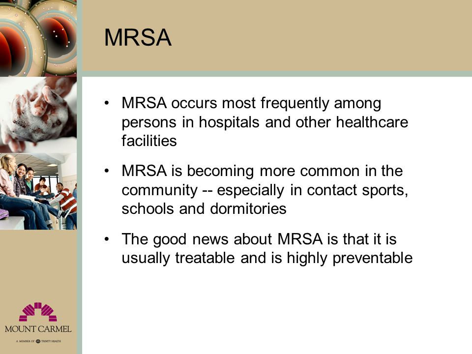 MRSA MRSA occurs most frequently among persons in hospitals and other healthcare facilities.