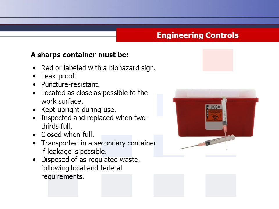 Engineering Controls A sharps container must be: