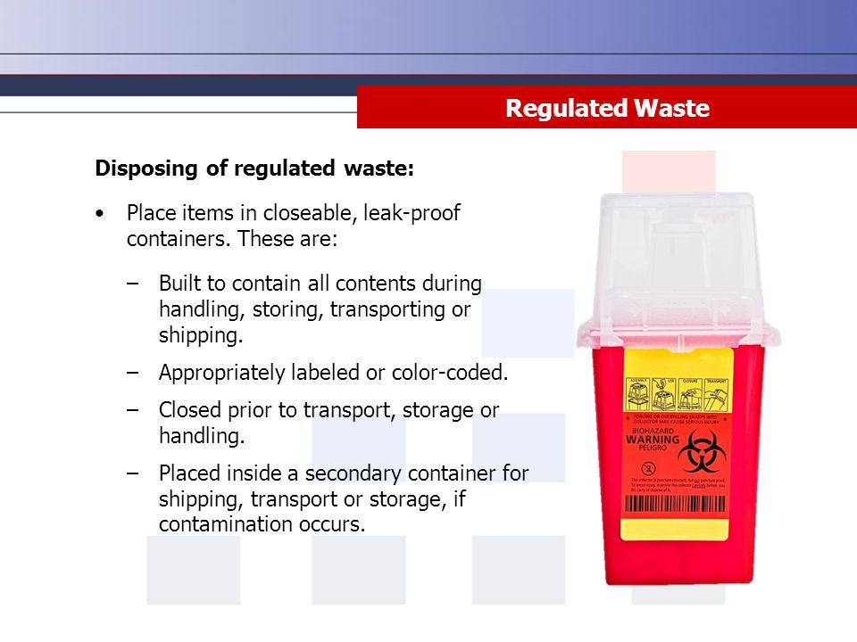 Regulated Waste Disposing of regulated waste: