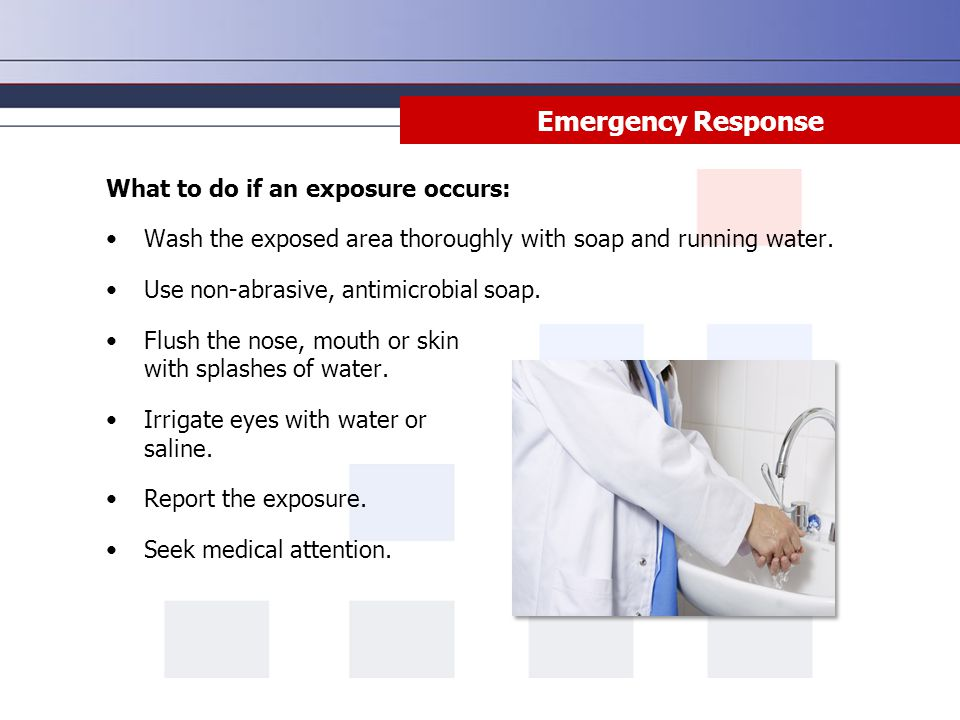 Emergency Response What to do if an exposure occurs: