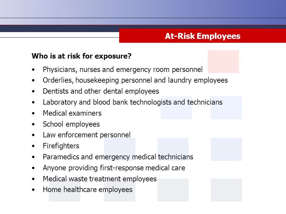 At-Risk Employees Who is at risk for exposure