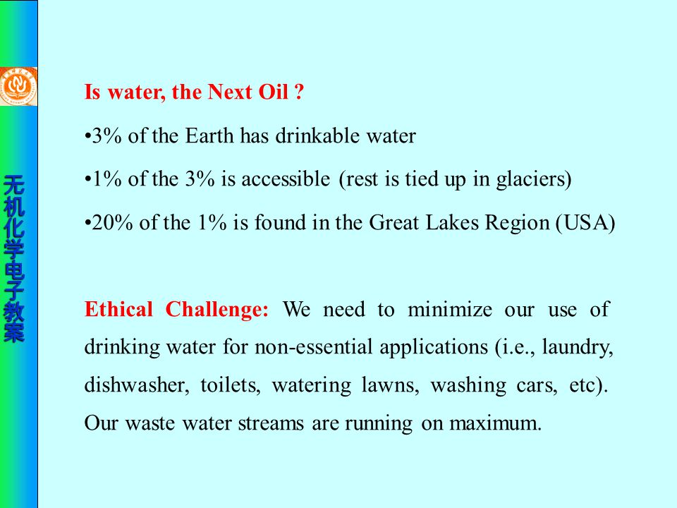 Is water, the Next Oil •3% of the Earth has drinkable water. •1% of the 3% is accessible (rest is tied up in glaciers)