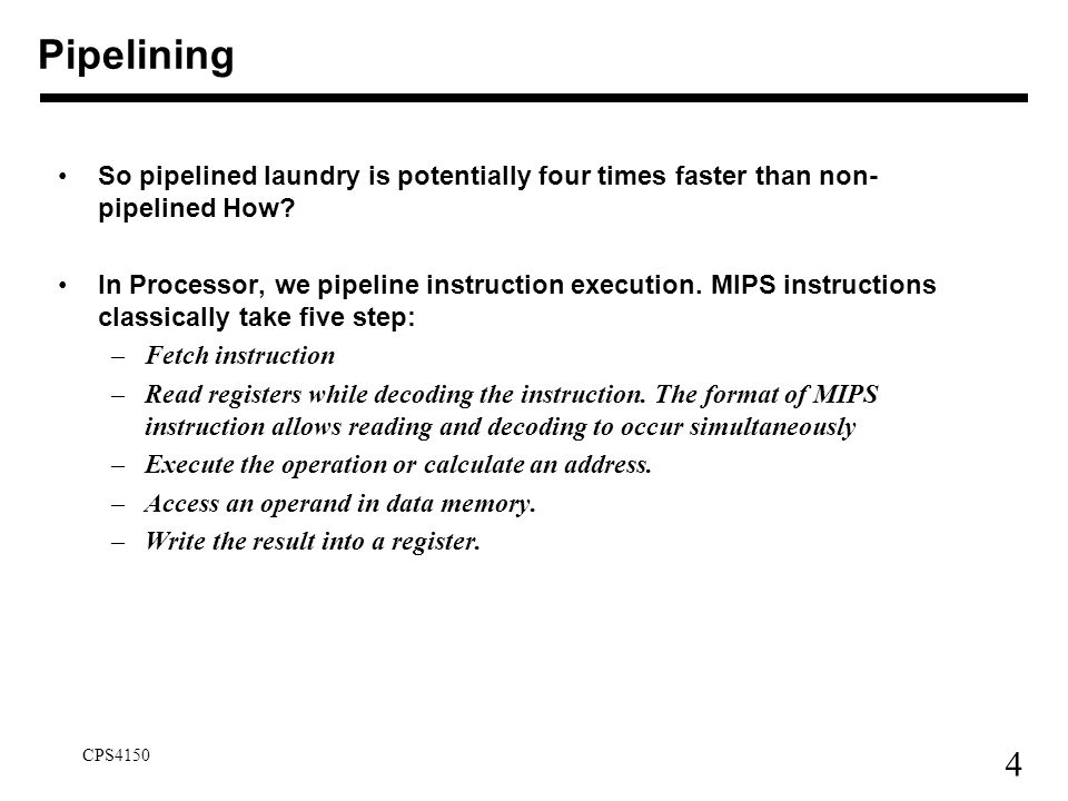 Pipelining So pipelined laundry is potentially four times faster than non- pipelined How