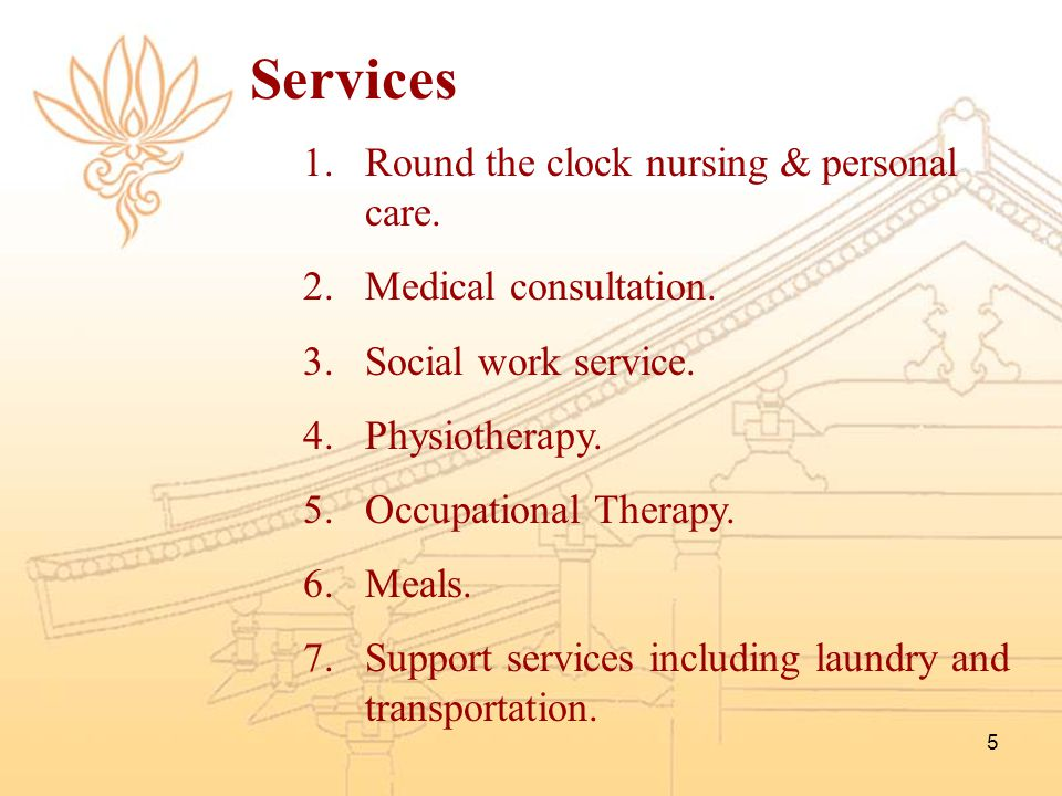 Services Round the clock nursing & personal care.