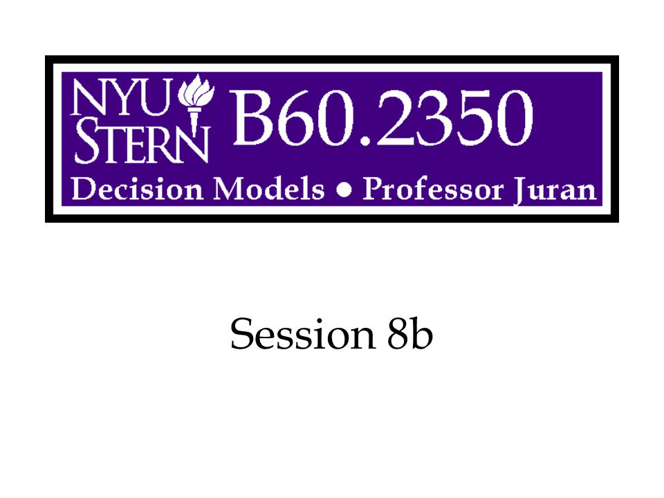 Session 8b Decision Models -- Prof. Juran