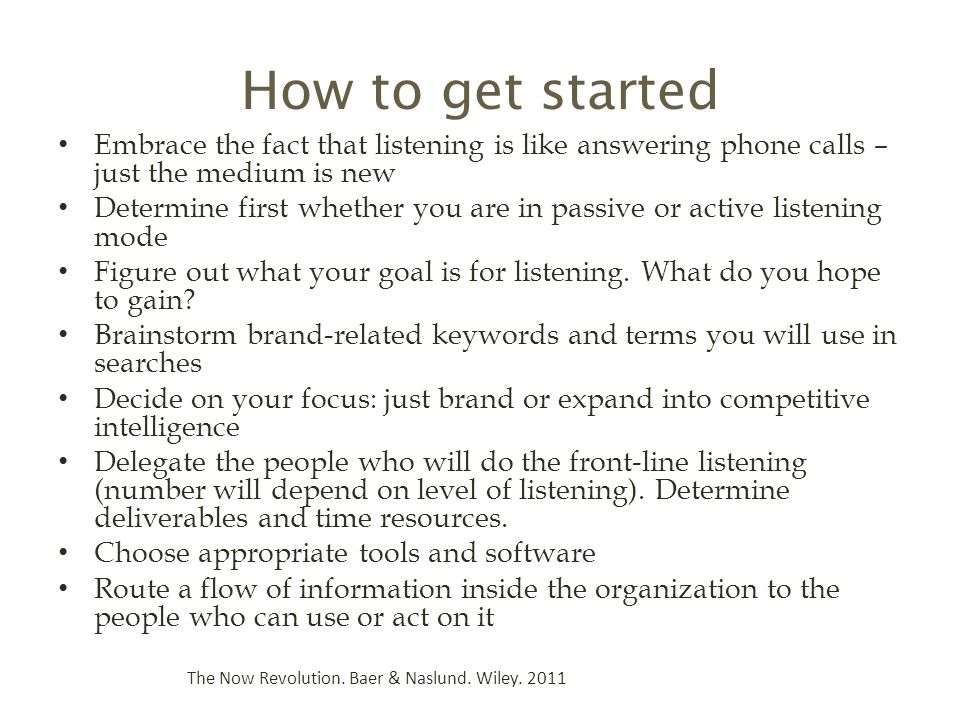 How to get started Embrace the fact that listening is like answering phone calls – just the medium is new.