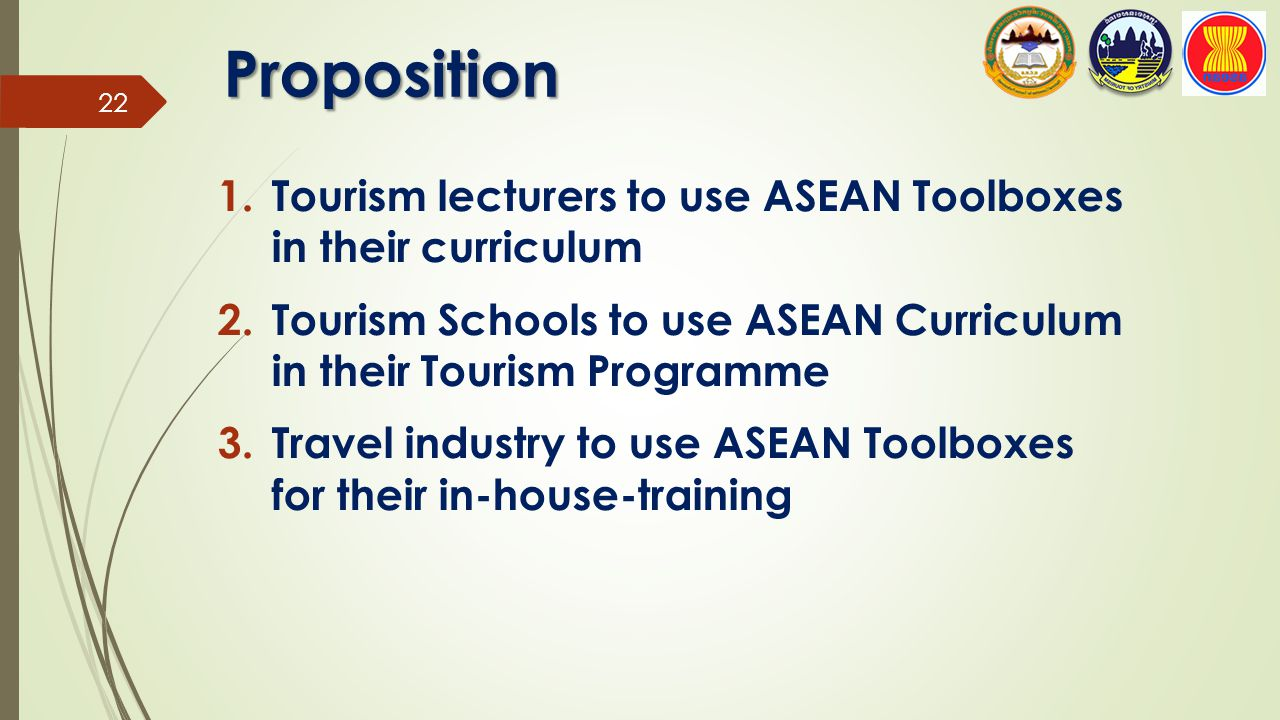 Proposition Tourism lecturers to use ASEAN Toolboxes in their curriculum. Tourism Schools to use ASEAN Curriculum in their Tourism Programme.