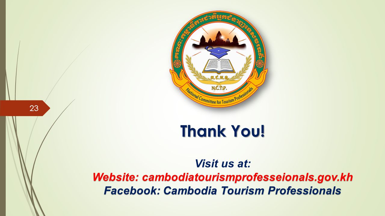 Thank You! Visit us at: Website: cambodiatourismprofesseionals.gov.kh