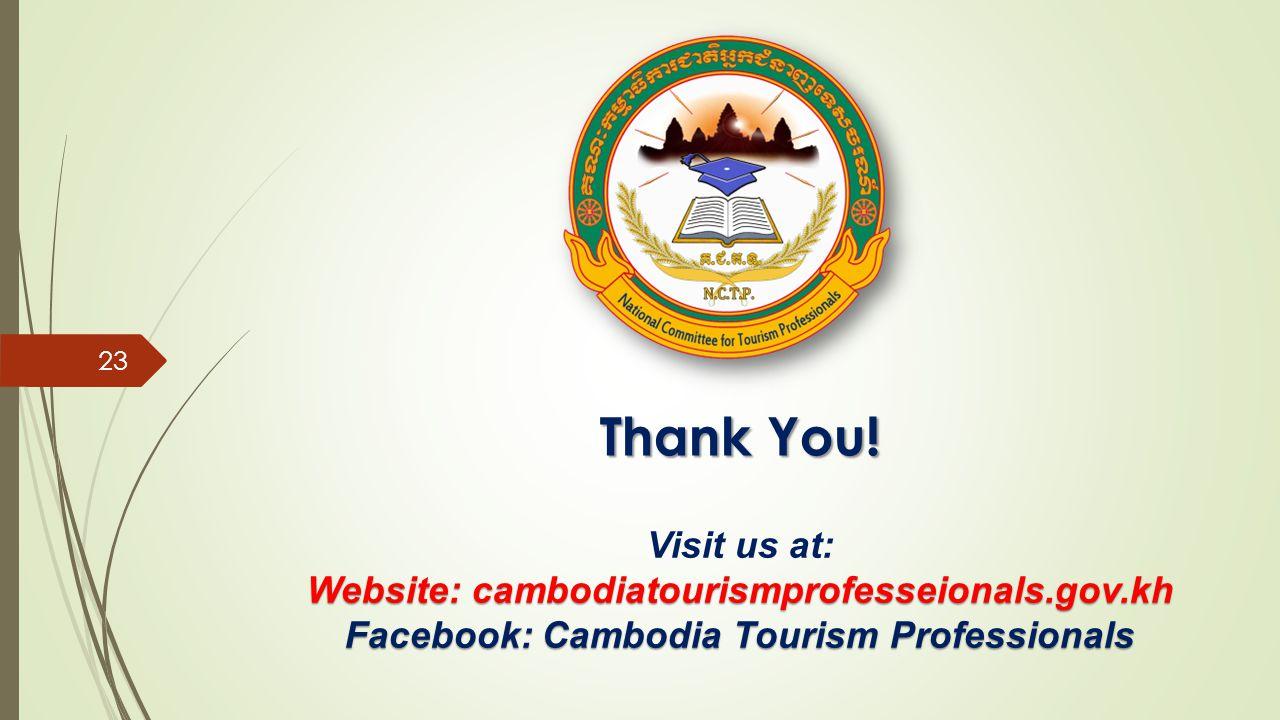 Thank You! Visit us at: Website: cambodiatourismprofesseionals.gov.kh