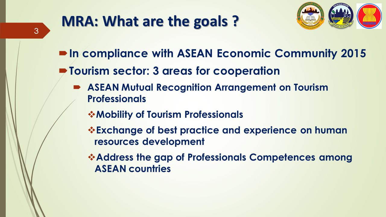 MRA: What are the goals In compliance with ASEAN Economic Community 2015. Tourism sector: 3 areas for cooperation.